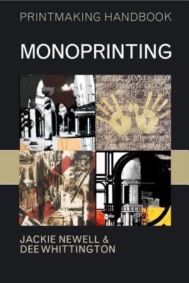 Monoprinting By Newell, Jackie/ Whittington, Dee