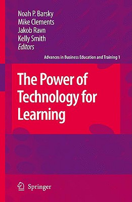 The Power of Technology for Learning By Barsky, Noah P. (EDT)/ Clements, Mike (EDT)/ Ravn, Jakob (EDT)/ Smith, Kelly (EDT)